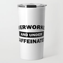Funny Overworked and Under Caffeinated Travel Mug