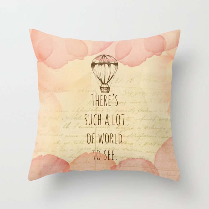 There's Such A Lot Of World To See Throw Pillow
