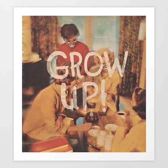 GROW UP! Art Print