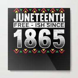 Juneteenth Freeish Since 1865 Black History Month Metal Print