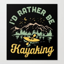 I'd Rather Be Kayaking Canvas Print