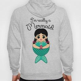 I'm Really A Mermaid  Hoody