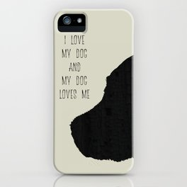 I love my dog and my dog loves me iPhone Case