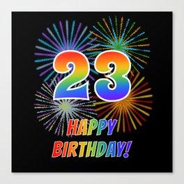 "23rd Birthday ""23"" & ""HAPPY BIRTHDAY!"" w/ Rainbow Spectrum Colors + Fun Fireworks Inspired Pattern Canvas Print"