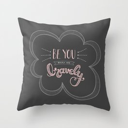 Be you boldly and bravely - dark gray Throw Pillow