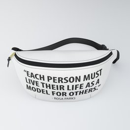 Each person must live their life as a model for others - Rosa Parks Fanny Pack