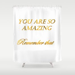 you are so amazzing 2 ( https://society6.com/vickonskey/collection ) Shower Curtain