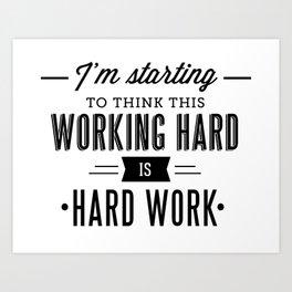 Hard Work Art Print