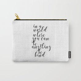 In A World Where You Can Be Anything Be Kind,Home Decor, Master Bedroom Art, Black and White Art Carry-All Pouch