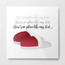 There's No Place Like My Bed Metal Print