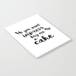 If you want impress me buy me a cake Notebook
