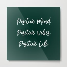 Positive Mind. Positive Vibes. Positive Life - Dark Green Metal Print