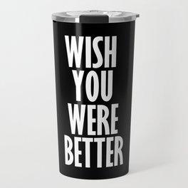wish you were better Travel Mug
