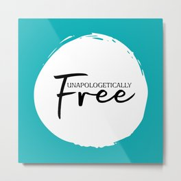 Unapologetically Free Metal Print