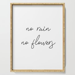 no rain no flowers Serving Tray