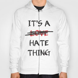 Its A Love Hate Thing Hoody