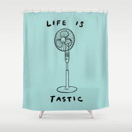 Life is Fantastic Shower Curtain