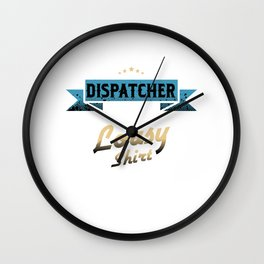 I'm A Retired Dispatcher I Got This Lousy Shirt Veterans Retirees Retirement Gift Wall Clock