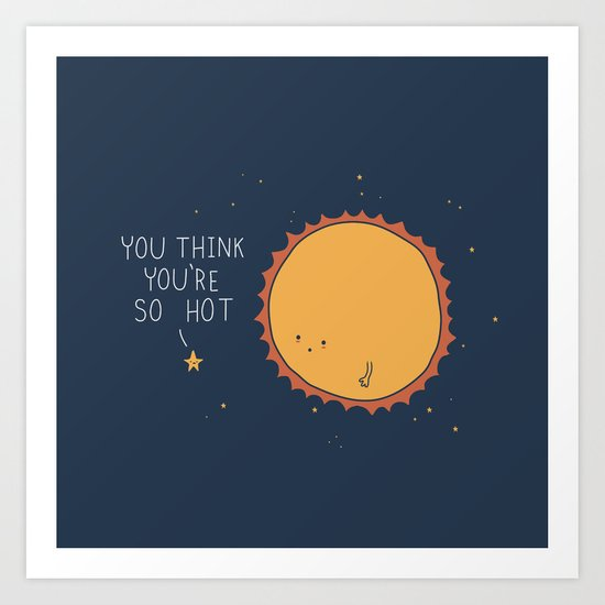 You think you're so hot Art Print