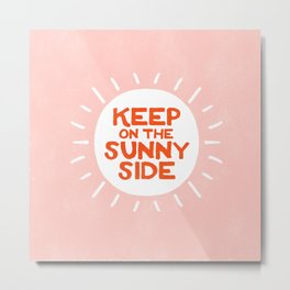 keep on the sunny side, pink Metal Print
