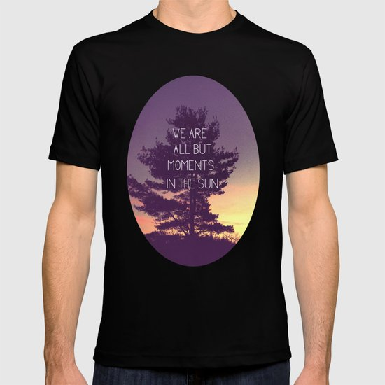 We Are All But Moments in the Sun T-shirt