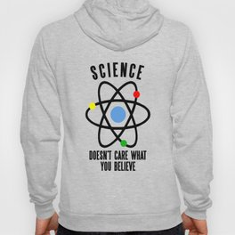 SCIENCE DOESN'T CARE WHAT YOU BELIEVE Hoody