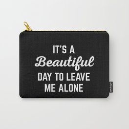 It's A Beautiful Day Funny Quote Carry-All Pouch