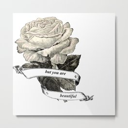 But You Are Beautiful Metal Print