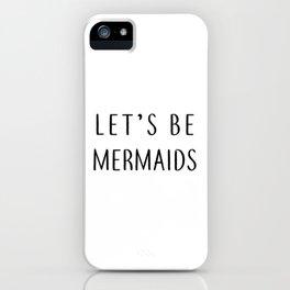Let's Be Mermaids iPhone Case