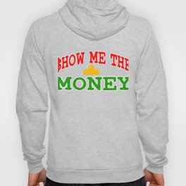 """Show Me The Money"" Funny and hilarious tee design that is perfect for gifts to your loved ones too! Hoody"