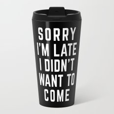 Sorry I'm Late Funny Quote Travel Mug