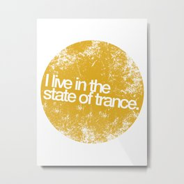 I Live In The State Of Trance (mustard distressed) Metal Print