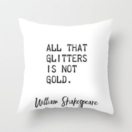 All that glitters is not gold. William Shakespeare Throw Pillow