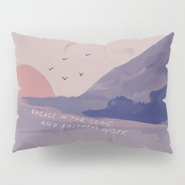 """""""Engage In The Long And Faithful Work."""" Pillow Sham"""