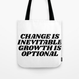 change is inevitable growth is optional Tote Bag