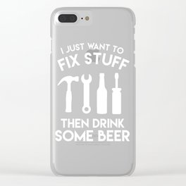 I Just Want To Fix Stuff Then Drink Some Beer Clear iPhone Case