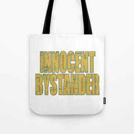 """Makes a great gift for your family and friends! Creative tee with text """"Innocent Bystander""""!  Tote Bag"""