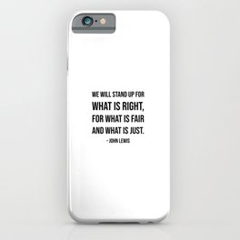 We will stand up for what is right, for what is fair and what is just - John Lewis quote iPhone Case