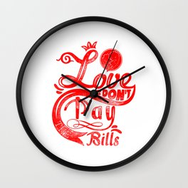 Love dont pay bills light red typography Wall Clock