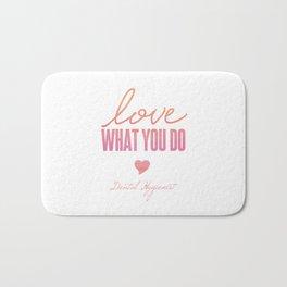 Love What You Do - Dental Hygienist Bath Mat