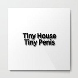 Tiny House, Tiny Penis Metal Print