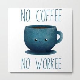 no coffee, no workee /Agat/  Metal Print