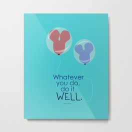 whatever you do do it well Metal Print