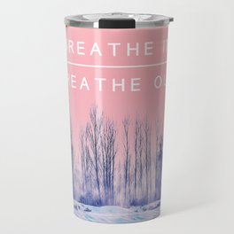 Breathe In Breathe Out Travel Mug