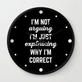 Explaining Why I'm Correct Funny Quote Wall Clock