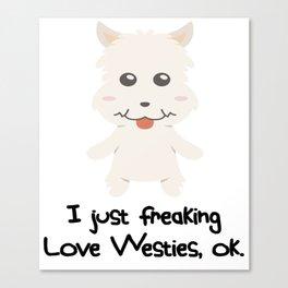 I Just Freaking Love Westies Cute Dog Design Canvas Print