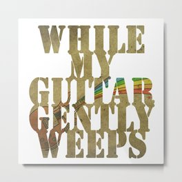 While my guitar gently weeps... Metal Print