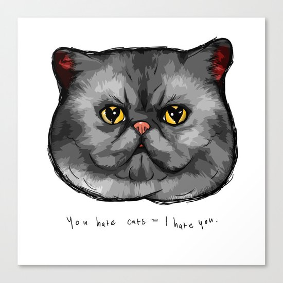 YOU HATE CATS = I HATE YOU. Canvas Print