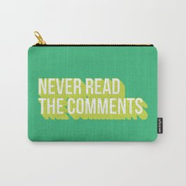 Never Read The Comments Carry-All Pouch