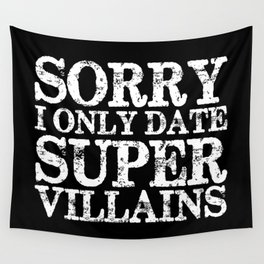 Sorry, I only date super villains! (Inverted) Wall Tapestry